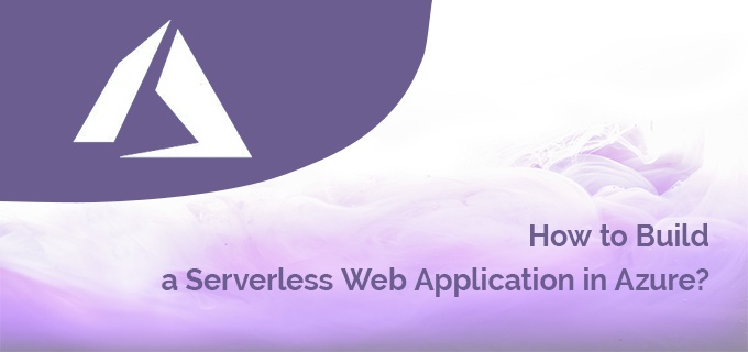 HOW TO BUILD A SERVERLESS WEB APP IN AZURE?