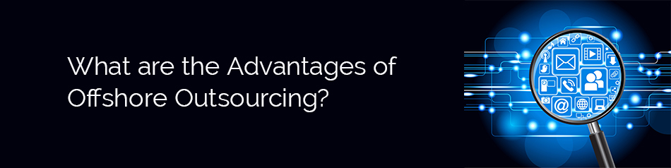 What are the Advantages of Offshore Outsourcing