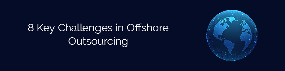 8 Key Challenges in Offshore Outsourcing