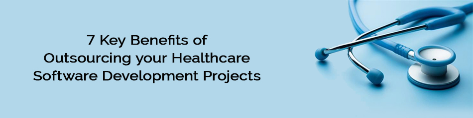 Key Benefits of Outsourcing your Healthcare Software Development Projects