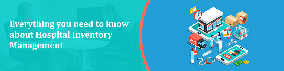 Everything you need to know about Hospital Inventory Management