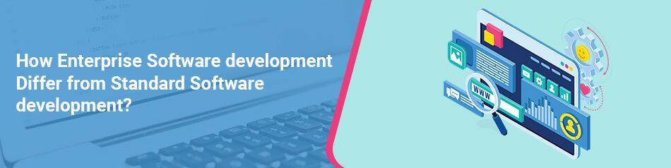 How Enterprise Software development Differ from Standard Software development?