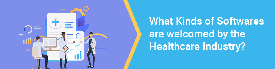 What Kinds of Softwares are welcomed by the Healthcare Industry?