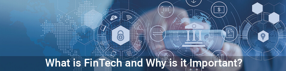 What is FinTech and Why is it Important?