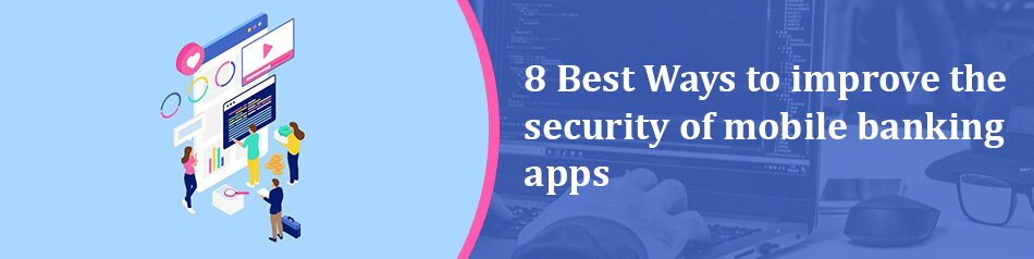 8 Best Ways to improve the security of mobile banking apps