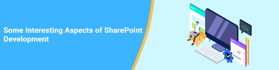 Some Interesting Aspects of SharePoint Development