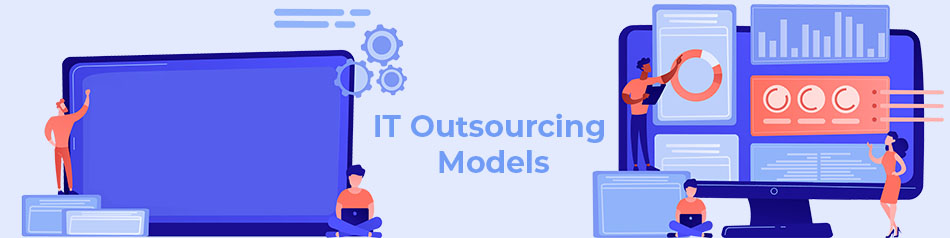 IT Outsourcing Models and Types of Outsourcing